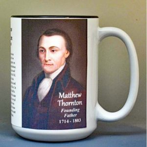 Matthew Thornton, Declaration of Independence signatory biographical history mug.